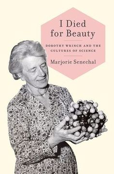 I Died for Beauty: Dorothy Wrinch and the Cultures of Science (UK; public library) — which tells the story of a pioneering and controversial female mathematician who helped shed light on the molecular structure of proteins, was the first woman to receive a Doctor of Science degree from Oxford University