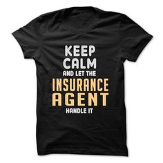 Keep calm and let the Insurance Agent handle it T Shirt, Hoodie, Sweatshirt