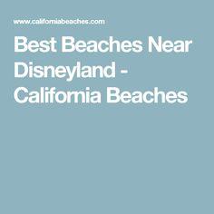 Best Beaches Near Disneyland - California Beaches
