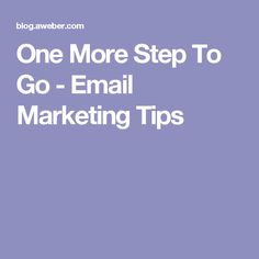 One More Step To Go - Email Marketing Tips