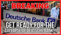 Get Ready for the collapse of Deutsche Bank!  The signs were there for Bear Stearns, Lehman, and ...