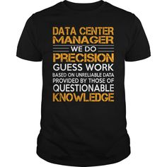Data Center Manager We Do Precision Guess Work Knowledge T- Shirt  Hoodie Data Manager