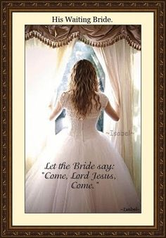 "His Waiting Bride. Let the Bride say: ""Come, Lord Jesus, Come."""