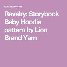 Ravelry: Storybook Baby Hoodie pattern by Lion Brand Yarn