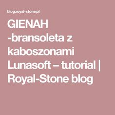 GIENAH -bransoleta z kaboszonami Lunasoft – tutorial | Royal-Stone blog
