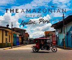 The Amazonian City of Iquitos, Peru l Travel Tips l @tbproject