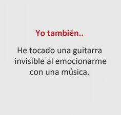 Hice lo mismo xD... I've played an invisible guitar when I was excited about a song
