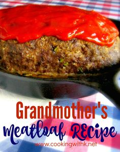 Grandmother's Old Fashioned Meatloaf cooked in a cast iron skillet. This meatloaf recipe goes way back to the 40's when my Mother-in-law started cooking. Make a bun shape meatloaf and cook in an inch of water which makes wonderful tomato gravy.