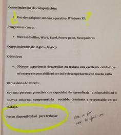 ERRORES EN CV  Preguntas que haríamos al momento de entrevistar al responsable de este CV:   •¿Cuantos tipos de sistemas operativos Windows XP conoce?  •Luego de Windows Milleniun, Windows Vista, Windows 7 y Windows 8... ¿Dónde se capacito en XP? •Explique usted la principal diferencia entre Microsoft office con Word o Excel y PowerPoint. •¿Considera usted una ventaja competitiva tener disponibilidad para trabajar o es que postuló al aviso para otros fines? #HUMOR