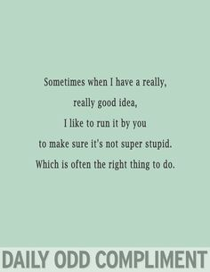 yeah, pretty much basically. because sometimes my ideas are..not the brightest. & you help me fix them♥