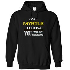 MYRTLE - THING  #MYRTLE. Get now ==> https://www.sunfrog.com/MYRTLE--THING-6290-Black-11923144-Hoodie.html?74430