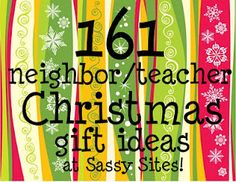 161 neighbor/teacher Christmas gift ideas