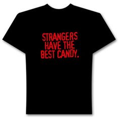 Strangers Have The Best Candy / Funny T-Shirts / T-Shirts catalog Great T Shirts, Cool T Shirts, Funny Outfits, Cool Outfits, Best Candy, Personalized T Shirts, T Shirts With Sayings, Funny Tees, Custom T