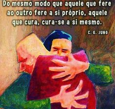 Ninguém se cura ferindo o outro. Ninguém se cura tratando mal, se desfazendo, tudo que se faz retorna.