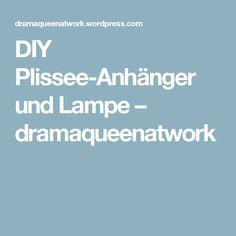 DIY Plissee-Anhänger und Lampe – dramaqueenatwork