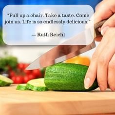 """Pull up a chair. Take a taste. Come join us. Life is so endlessly delicious. Chef Quotes, Cucumber, Watermelon, Join, Take That, Fruit, Chair, Cooking, Life"