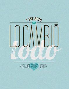 """""""Y ese Beso lo cambió todo"""" #love #amor #frasesDeAmor http://www.unpedacitodecielo.com/frases-de-amor/"""