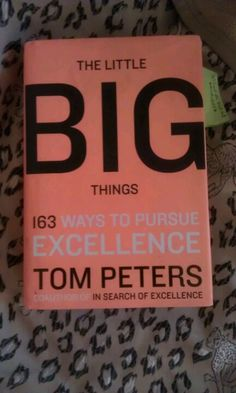 The Little Big Things by Tom Peters (bought at Waterstone in London Picadilly Circus)