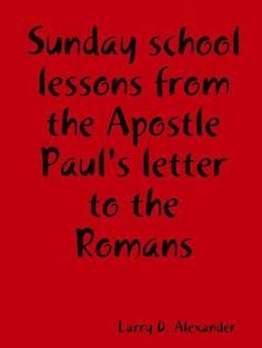 the epistle to the romans sunday school lessons from the apostle pauls letter to the