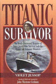 Titanic Survivor by Violet Jessop, about a woman who survived both the Titanic and Britannic disasters.