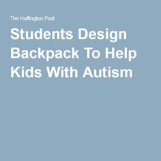 Students Design Backpack To Help Kids With Autism