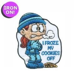 I Froze My Cookies Off Fun Patch! Only $.69. See all of our Girl Scout Fun Patches on PatchFun.com