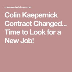 Colin Kaepernick Contract Changed... Time to Look for a New Job!// Maybe he can find one in a country where he feels more at home.