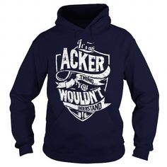 Its an ACKER Thing, You Wouldnt Understand! #name #beginA #holiday #gift #ideas #Popular #Everything #Videos #Shop #Animals #pets #Architecture #Art #Cars #motorcycles #Celebrities #DIY #crafts #Design #Education #Entertainment #Food #drink #Gardening #Geek #Hair #beauty #Health #fitness #History #Holidays #events #Home decor #Humor #Illustrations #posters #Kids #parenting #Men #Outdoors #Photography #Products #Quotes #Science #nature #Sports #Tattoos #Technology #Travel #Weddings #Women