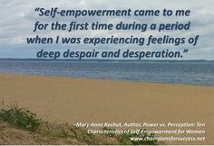 """""""Self-empowerment came to me for the first time during a period when I was experiencing feelings of deep despair and desperation."""" www.championsforsuccess.net"""