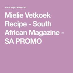 Mielie Vetkoek Recipe - South African Magazine - SA PROMO Diy Crafts Hacks, South African Recipes, Yeast Bread, Canola Oil, Stuffed Green Peppers, Raising, Magazine, Cooking, Food