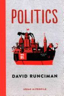 Politics / David Runciman.     Profile Books, 2014