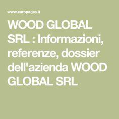 WOOD GLOBAL SRL : Informazioni, referenze, dossier dell'azienda WOOD GLOBAL SRL