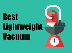 Top 10 Best Lightweight Vacuum Cleaners 2017