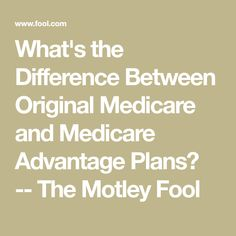 What's the Difference Between Original Medicare and Medicare Advantage Plans? -- The Motley Fool Retirement Strategies, Retirement Advice, Health Tips, Health Care, Social Security Benefits, The Motley Fool, Save Money On Groceries, Medical Information, Medical Care