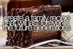 Create a family recipe that will last forever in the future generations.