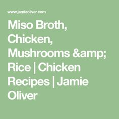 Miso Broth, Chicken, Mushrooms & Rice | Chicken Recipes | Jamie Oliver