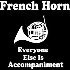 Oh yeah, someone finally got it right! That's right I was a French Hornist!