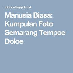 Manusia Biasa: Kumpulan Foto Semarang Tempoe Doloe