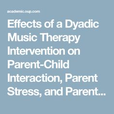 Effects of a Dyadic Music Therapy Intervention on Parent-Child Interaction, Parent Stress, and Parent-Child Relationship in Families with Emotionally Neglected Children: A Randomized Controlled Trial | Journal of Music Therapy | Oxford Academic