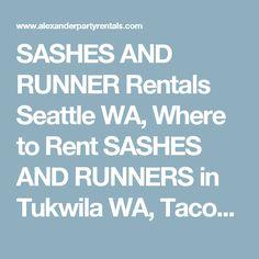 SASHES AND RUNNER Rentals Seattle WA, Where to Rent SASHES AND RUNNERS in Tukwila WA, Tacoma, Seattle, Renton, Kent, Bellevue WA