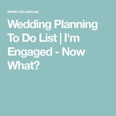 Wedding Planning To Do List   I'm Engaged - Now What?