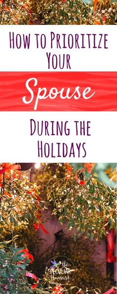 Prioritizing your spouse during the holidays is really important. Find out why over at The Peculiar Treasure. #marriage #Christmas #holidays