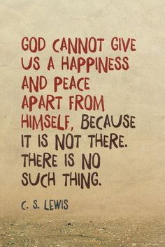 God cannot give us a happiness and peace apart from Himself, because it is not there. There is no such thing. - C. S. Lewis | Sola made this with Spoken.ly