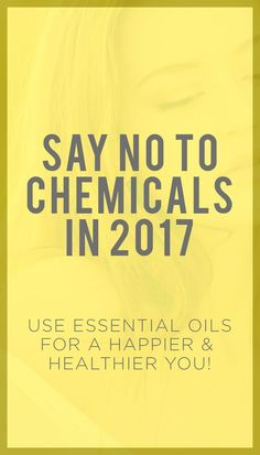 say no to chemicals in 2017 / essential oils / healthy / health / wellness / chemical free / all natural home /