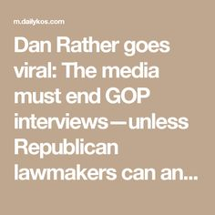 Dan Rather goes viral: The media must end GOP interviews—unless Republican lawmakers can answer THIS