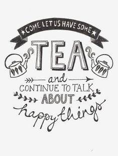 Quote of the Day :: Come let us have some tea and continue to talk about happy things Zitat des Tages: Komm, lass uns etwas Tee trinken und weiter über glückliche Dinge reden Books And Tea, Cuppa Tea, My Cup Of Tea, The Words, Typography Inspiration, Typography Prints, Afternoon Tea, Quotes To Live By, Tea Cups