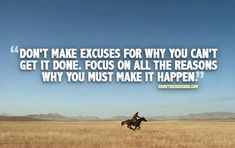 DON'T make excuses! Focus on all the reasons why you MUST Make It Happen!!