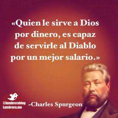 Quien le sirve a Dios por dinero, es capaz de servirle al.diablo por un mejor salario....