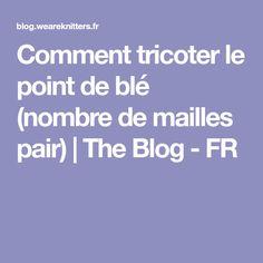 Comment tricoter le point de blé (nombre de mailles pair)   The Blog - FR