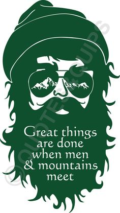 Great things are done when men and mountains meet (with manly bearded mountain man)